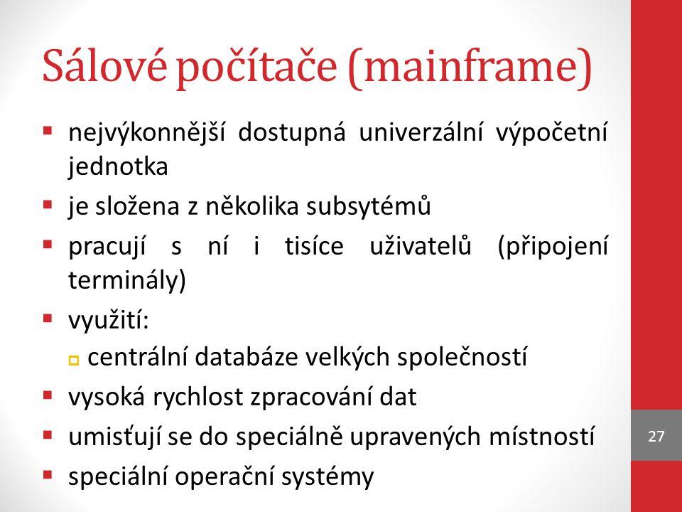 Sálové počítače (mainframe)  nejvýkonnější dostupná univerzální výpočetní jednotka  je složena z několika subsytémů  pracují s ní i tisíce uživatel