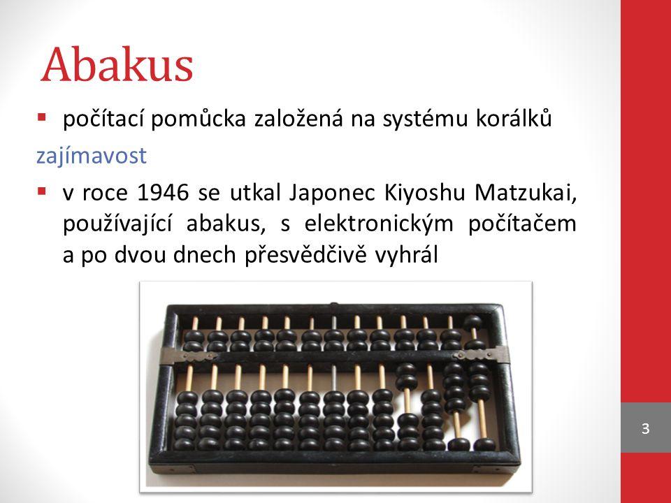 Abakus  počítací pomůcka založená na systému korálků zajímavost  v roce 1946 se utkal Japonec Kiyoshu Matzukai, používající abakus, s elektronickým