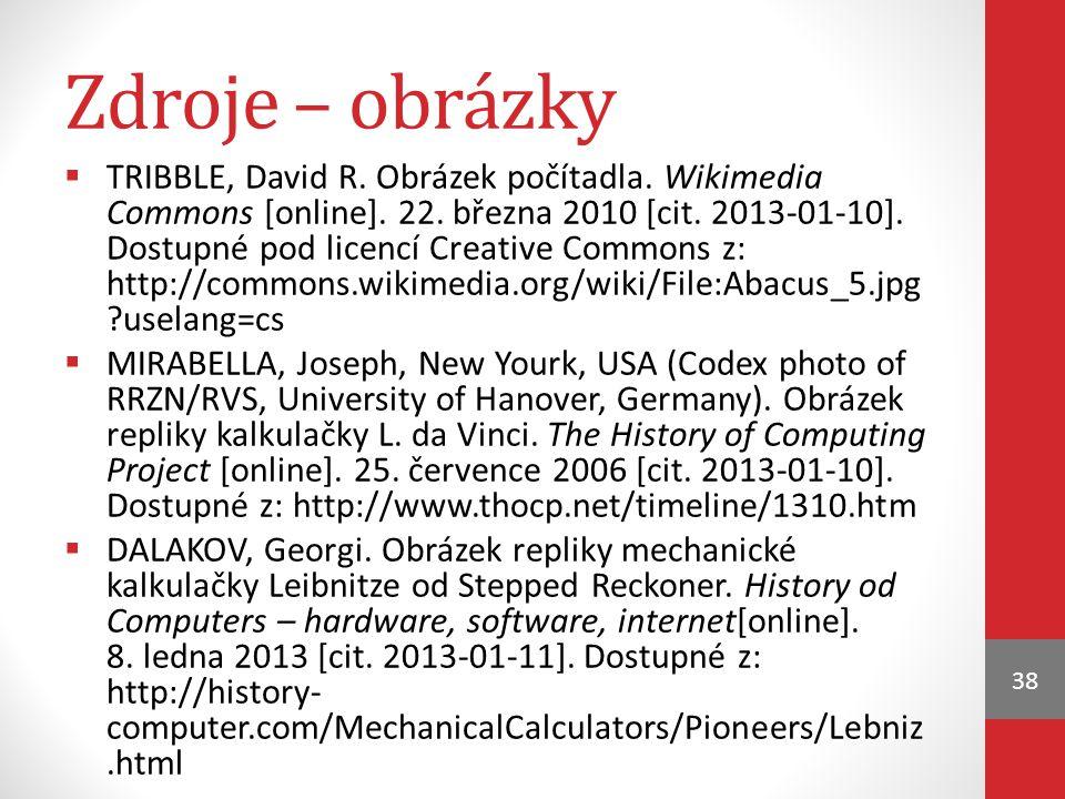 Zdroje – obrázky  TRIBBLE, David R. Obrázek počítadla. Wikimedia Commons [online]. 22. března 2010 [cit. 2013-01-10]. Dostupné pod licencí Creative C