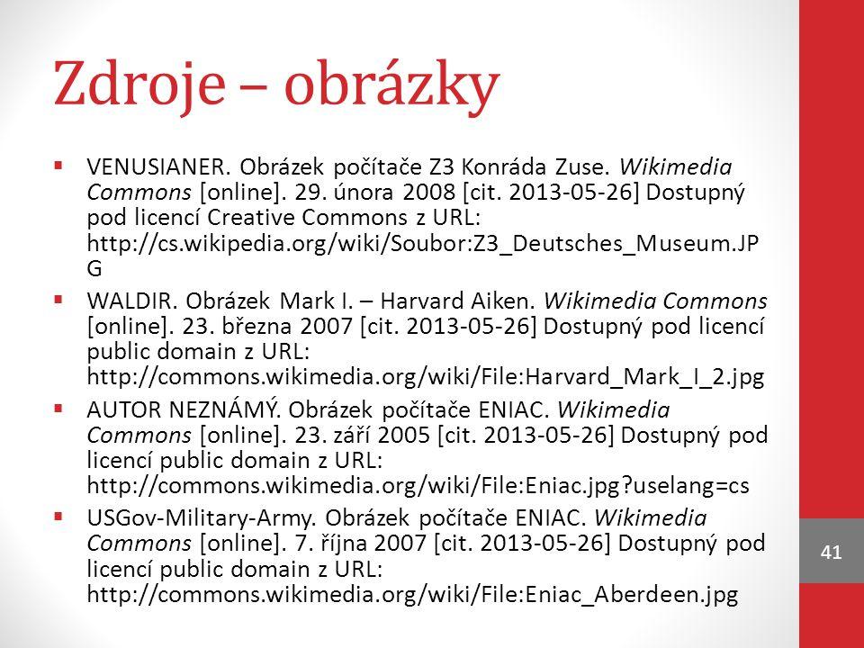 Zdroje – obrázky  VENUSIANER. Obrázek počítače Z3 Konráda Zuse. Wikimedia Commons [online]. 29. února 2008 [cit. 2013-05-26] Dostupný pod licencí Cre