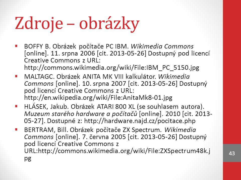 Zdroje – obrázky  BOFFY B. Obrázek počítače PC IBM. Wikimedia Commons [online]. 11. srpna 2006 [cit. 2013-05-26] Dostupný pod licencí Creative Common