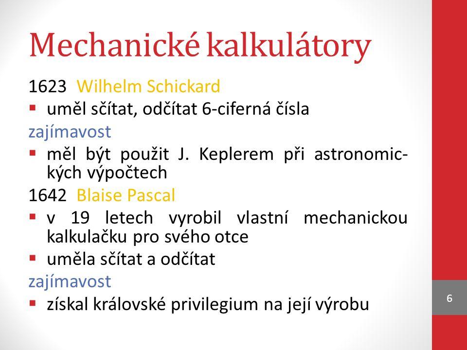 Mechanické kalkulátory 1623 Wilhelm Schickard  uměl sčítat, odčítat 6-ciferná čísla zajímavost  měl být použit J.