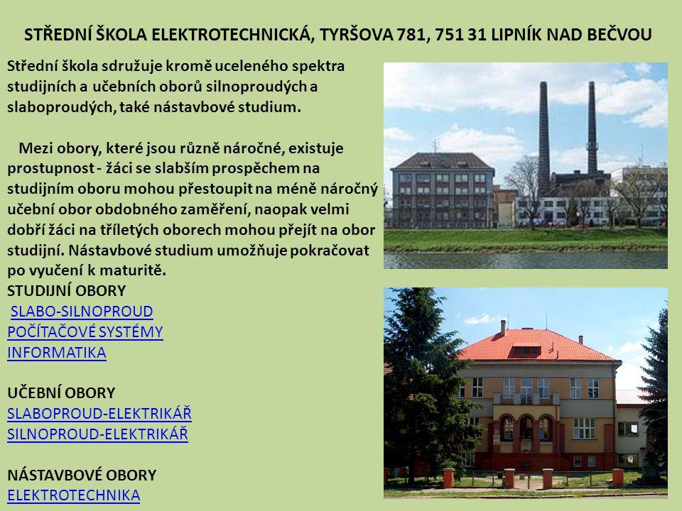 STŘEDNÍ ŠKOLA ELEKTROTECHNICKÁ, TYRŠOVA 781, 751 31 LIPNÍK NAD BEČVOU Střední škola sdružuje kromě uceleného spektra studijních a učebních oborů silno