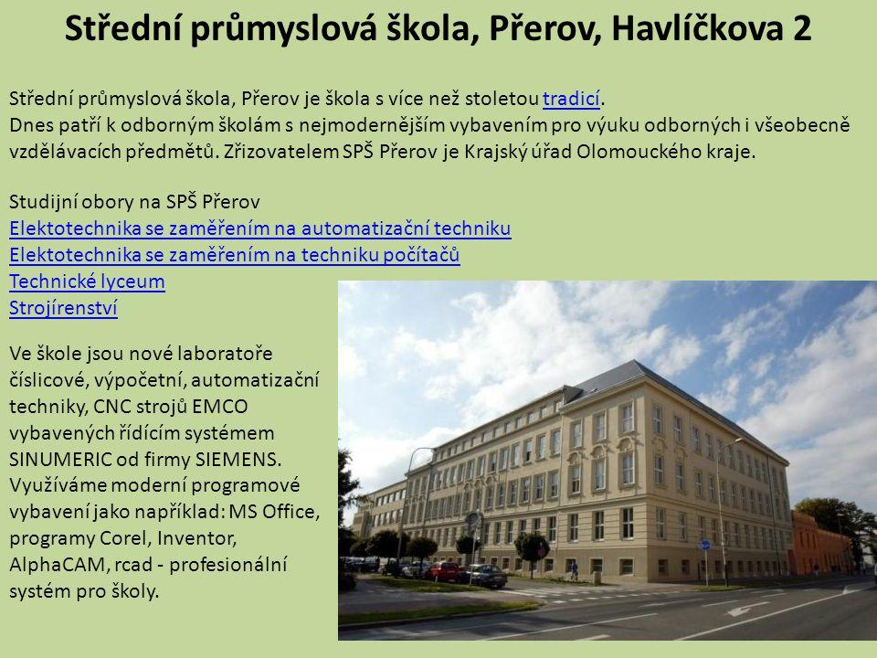 Střední průmyslová škola, Přerov, Havlíčkova 2 Střední průmyslová škola, Přerov je škola s více než stoletou tradicí. Dnes patří k odborným školám s n