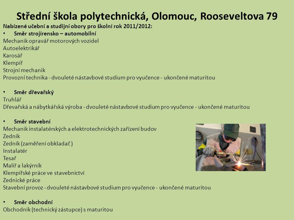 Střední škola polytechnická, Olomouc, Rooseveltova 79 Nabízené učební a studijní obory pro školní rok 2011/2012: • Směr strojírensko – automobilní Mec