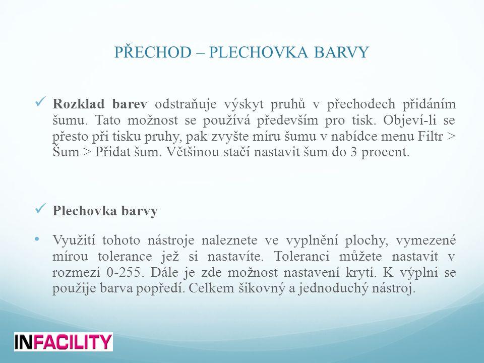 PŘECHOD – PLECHOVKA BARVY  Rozklad barev odstraňuje výskyt pruhů v přechodech přidáním šumu. Tato možnost se používá především pro tisk. Objeví-li se
