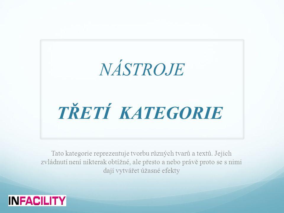 NÁSTROJE TŘETÍ KATEGORIE Tato kategorie reprezentuje tvorbu různých tvarů a textů.