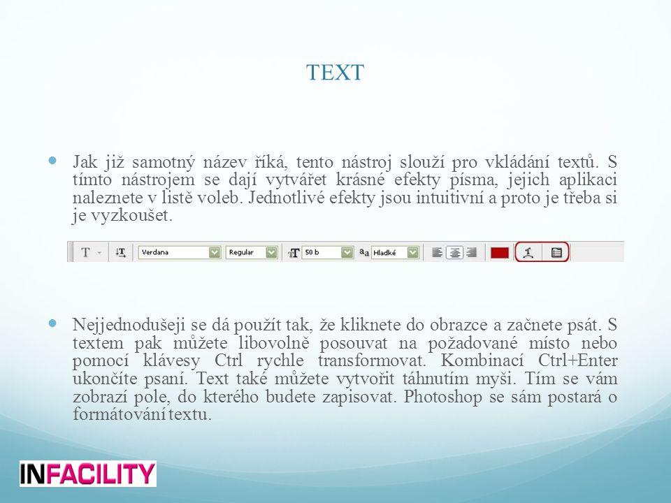TEXT  Jak již samotný název říká, tento nástroj slouží pro vkládání textů. S tímto nástrojem se dají vytvářet krásné efekty písma, jejich aplikaci na