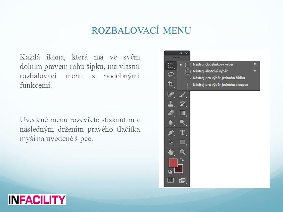 ROZBALOVACÍ MENU Každá ikona, která má ve svém dolním pravém rohu šipku, má vlastní rozbalovací menu s podobnými funkcemi. Uvedené menu rozevřete stis