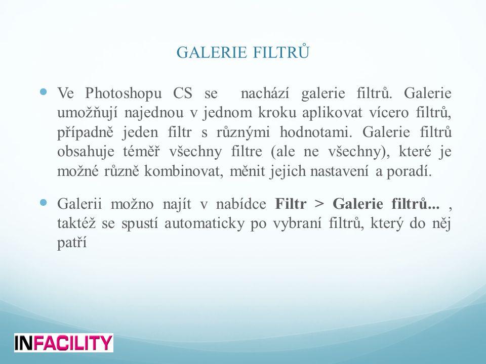 GALERIE FILTRŮ  Ve Photoshopu CS se nachází galerie filtrů. Galerie umožňují najednou v jednom kroku aplikovat vícero filtrů, případně jeden filtr s