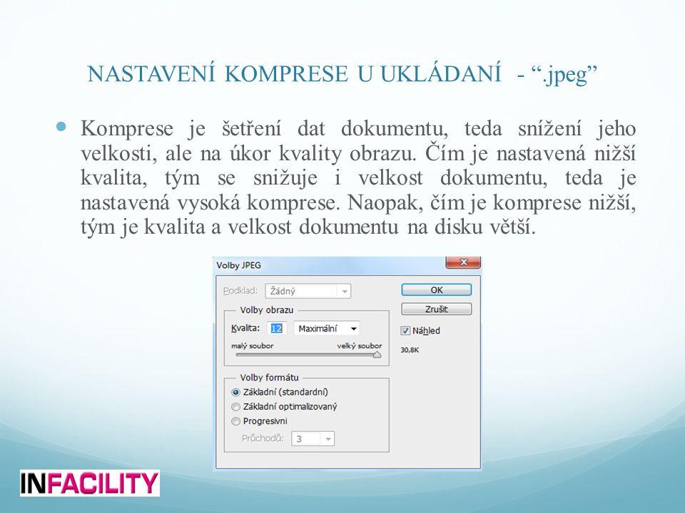 NASTAVENÍ KOMPRESE U UKLÁDANÍ - .jpeg  Komprese je šetření dat dokumentu, teda snížení jeho velkosti, ale na úkor kvality obrazu.