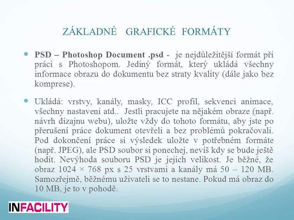 ZÁKLADNÉ GRAFICKÉ FORMÁTY  PSD – Photoshop Document.psd - je nejdůležitější formát při práci s Photoshopom. Jediný formát, který ukládá všechny infor