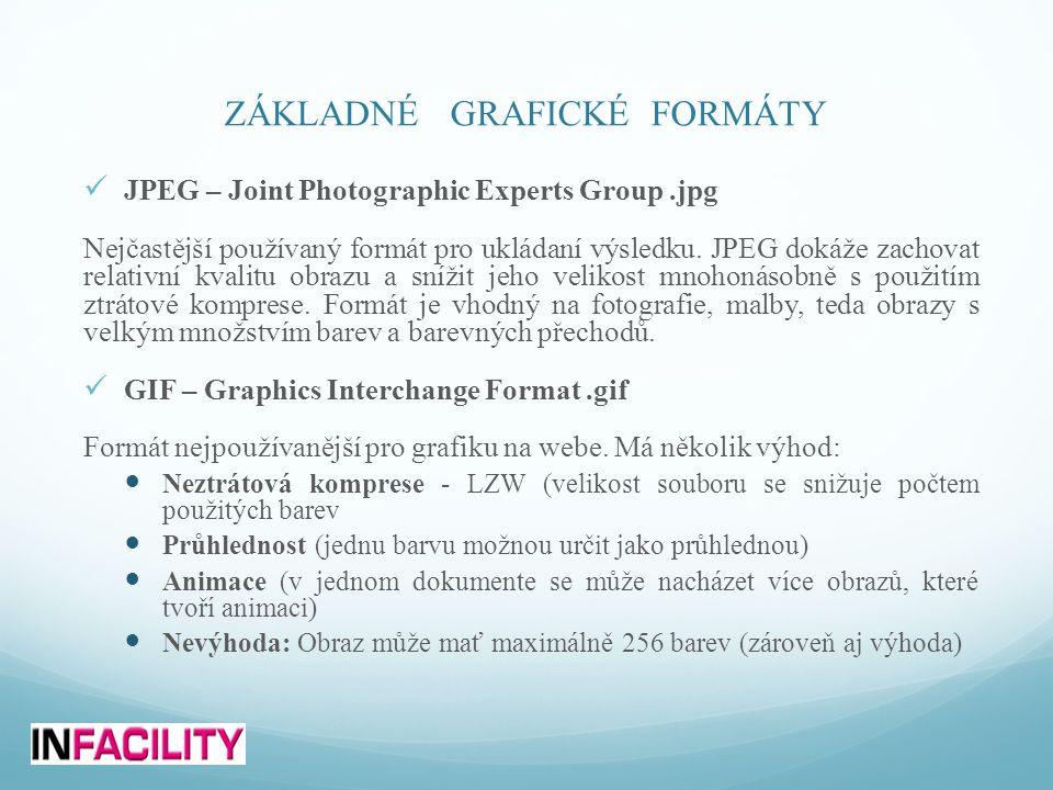 ZÁKLADNÉ GRAFICKÉ FORMÁTY  JPEG – Joint Photographic Experts Group.jpg Nejčastější používaný formát pro ukládaní výsledku.