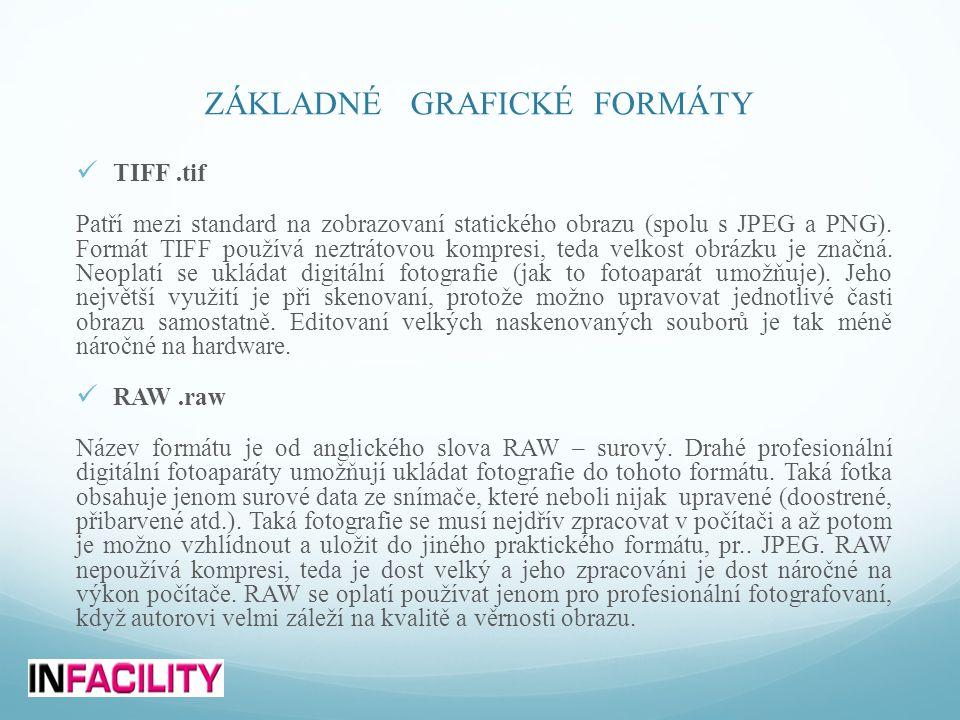 ZÁKLADNÉ GRAFICKÉ FORMÁTY  TIFF.tif Patří mezi standard na zobrazovaní statického obrazu (spolu s JPEG a PNG). Formát TIFF používá neztrátovou kompre