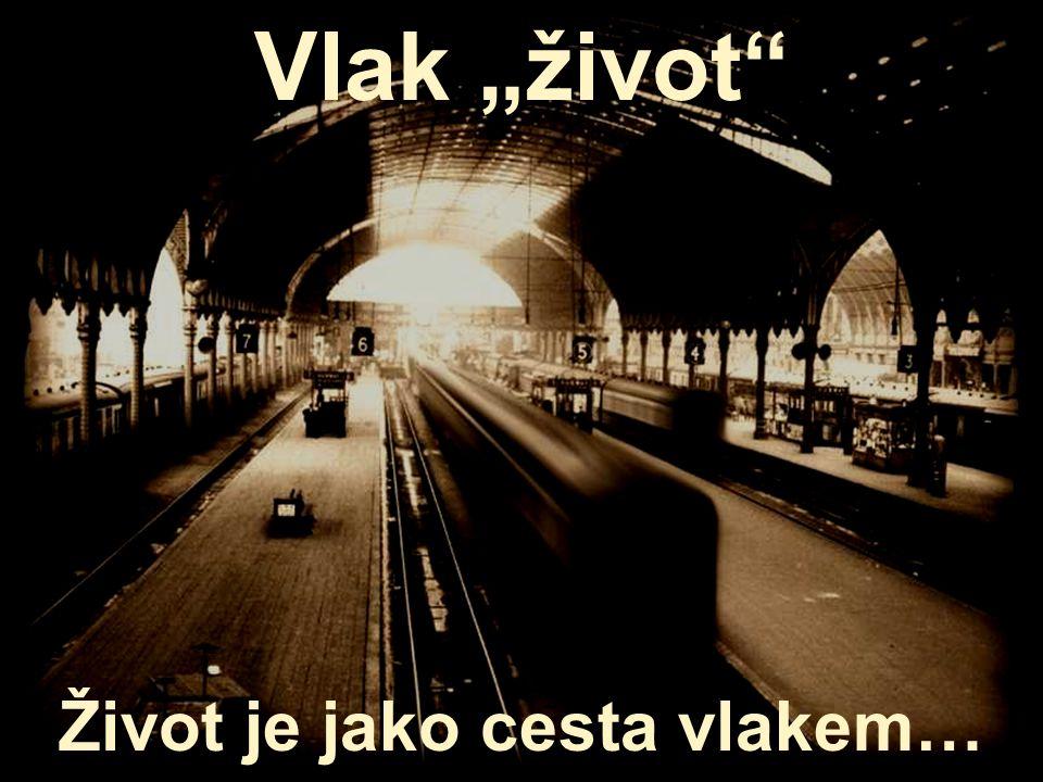 "silvializ@hotmail.com Vlak ""život Život je jako cesta vlakem…"
