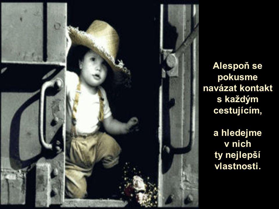 silvializ@hotmail.com Nevadí; právě proto je tato cesta plná výzev, snů, fantazie, očekávaní a rozloučení...