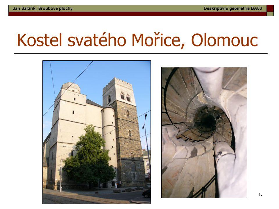13 Kostel svatého Mořice, Olomouc Jan Šafařík: Šroubové plochyDeskriptivní geometrie BA03