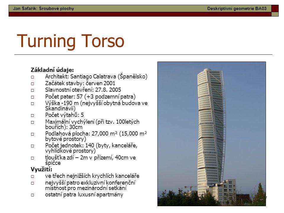 17 Turning Torso Základní údaje:  Architekt: Santiago Calatrava (Španělsko)  Začátek stavby: červen 2001  Slavnostní otevření: 27.8.