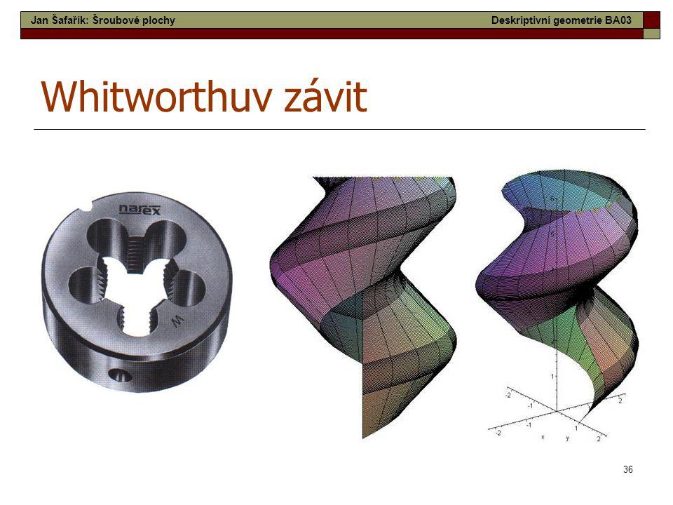 36 Whitworthuv závit Jan Šafařík: Šroubové plochyDeskriptivní geometrie BA03