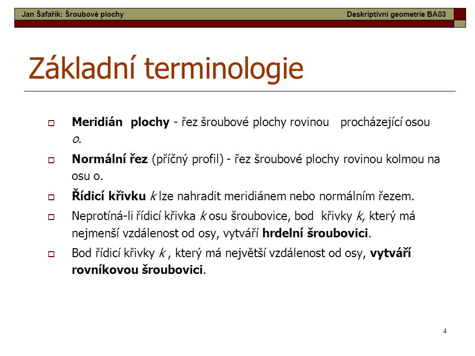 4 Základní terminologie  Meridián plochy - řez šroubové plochy rovinou procházející osou o.