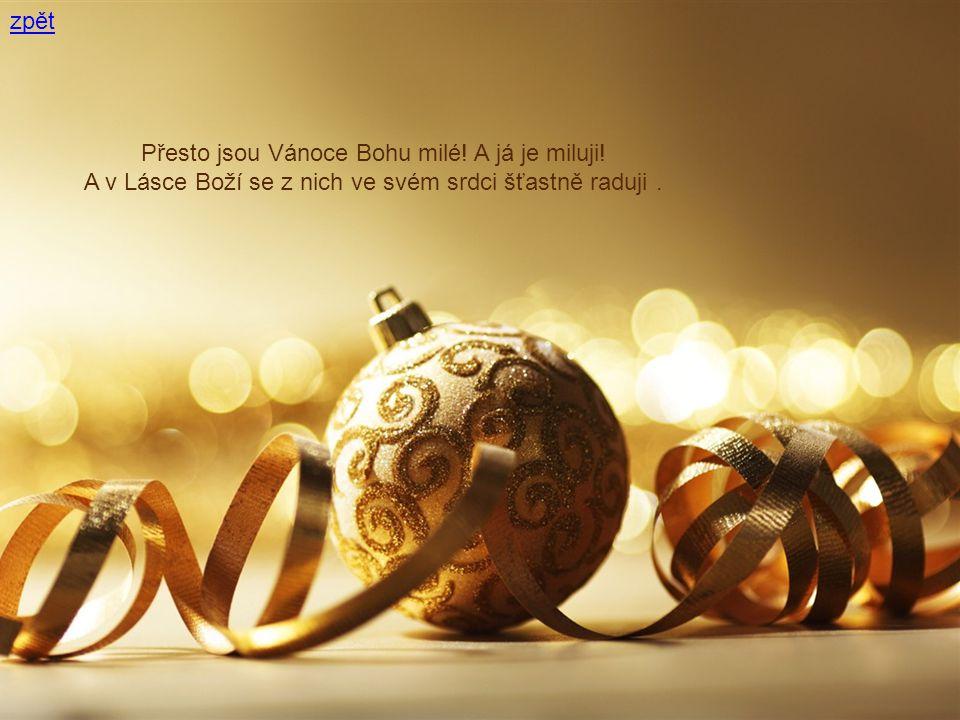 Přesto jsou Vánoce Bohu milé! A já je miluji! A v Lásce Boží se z nich ve svém srdci šťastně raduji.