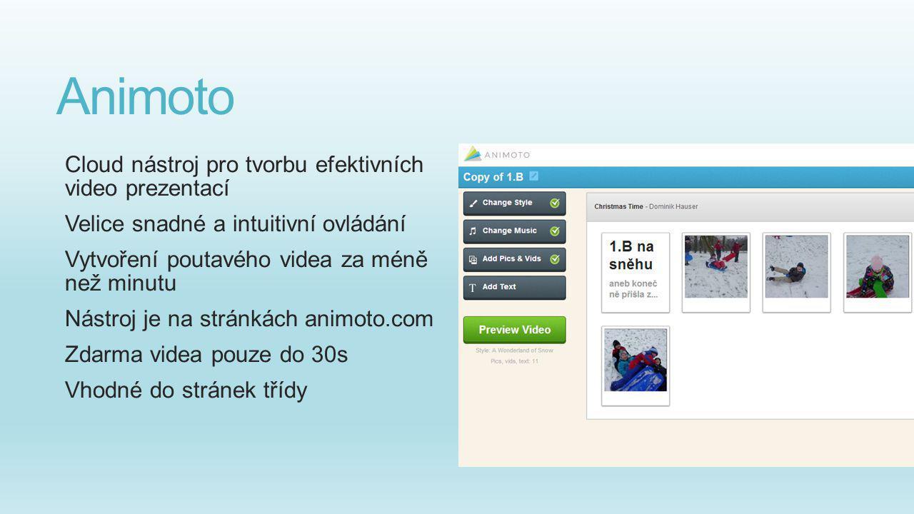 Animoto Cloud nástroj pro tvorbu efektivních video prezentací Velice snadné a intuitivní ovládání Vytvoření poutavého videa za méně než minutu Nástroj