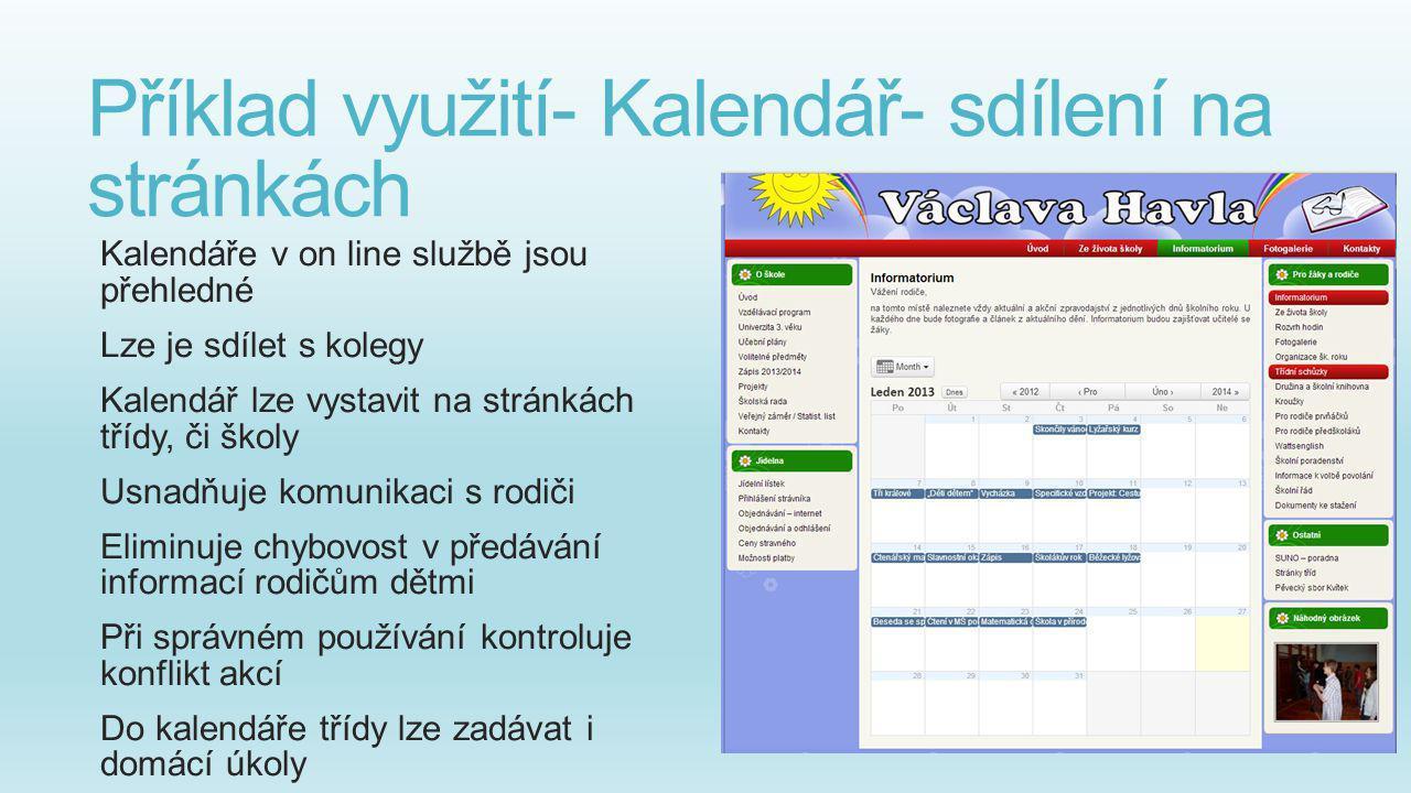 Příklad využití- Kalendář- sdílení na stránkách Kalendáře v on line službě jsou přehledné Lze je sdílet s kolegy Kalendář lze vystavit na stránkách tř