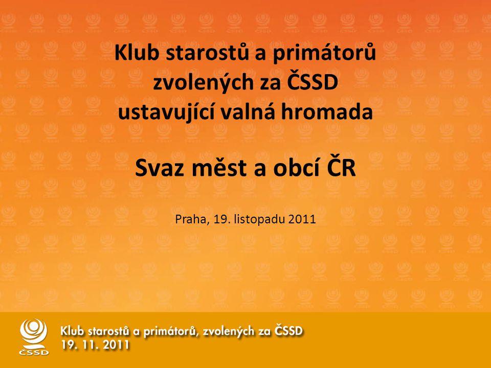 Klub starostů a primátorů zvolených za ČSSD ustavující valná hromada Svaz měst a obcí ČR Praha, 19. listopadu 2011