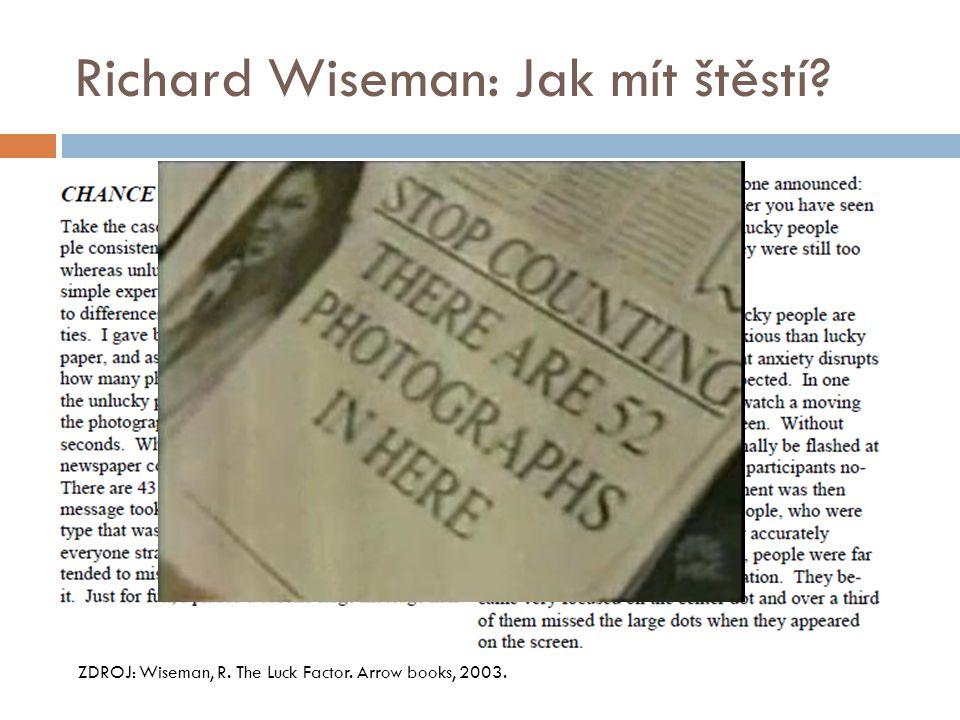 Richard Wiseman: Jak mít štěstí? ZDROJ: Wiseman, R. The Luck Factor. Arrow books, 2003.
