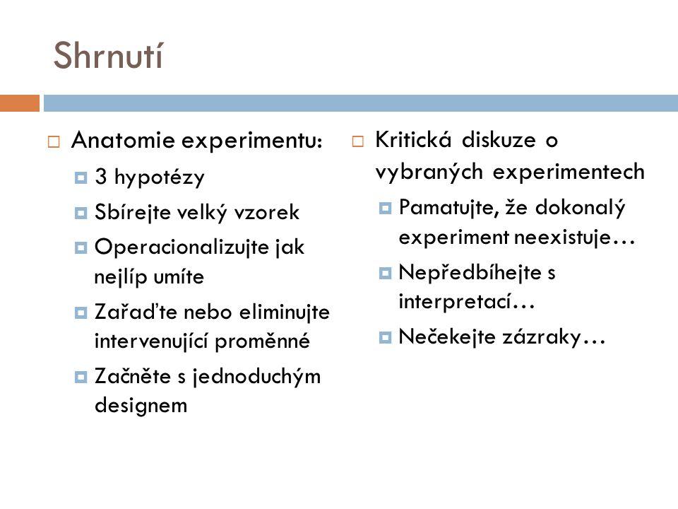 Shrnutí  Anatomie experimentu:  3 hypotézy  Sbírejte velký vzorek  Operacionalizujte jak nejlíp umíte  Zařaďte nebo eliminujte intervenující prom