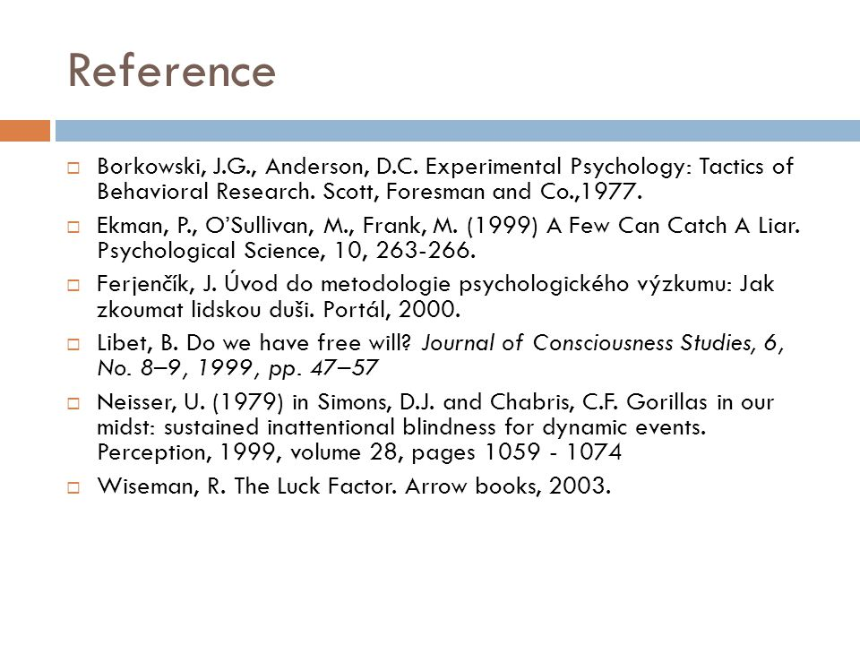 Reference  Borkowski, J.G., Anderson, D.C. Experimental Psychology: Tactics of Behavioral Research. Scott, Foresman and Co.,1977.  Ekman, P., O'Sull