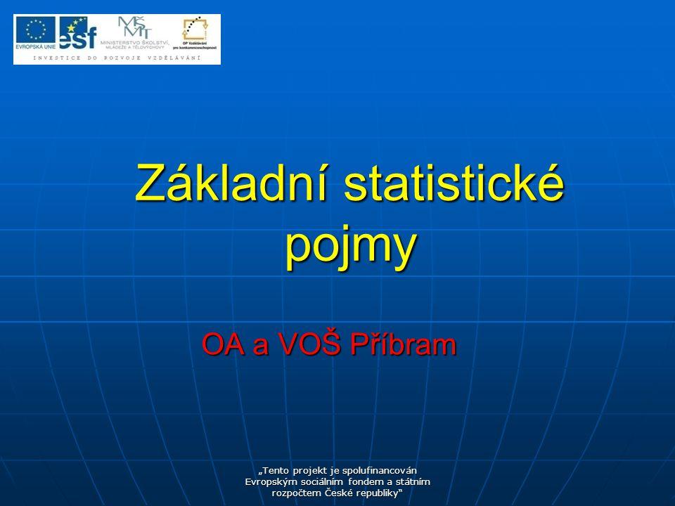  Číselné nebo slovní údaje (data) o hromadných jevech (jevy vyskytující se u velkého množství prvků)  praktická činnost spočívající ve sběru, zpracování a vyhodnocování statistických údajů (dat) o hromadných jevech  teoretická disciplina zabývající se metodami sloužícími k popisu odhalování zákonitostí při působení podstatných, relativně stálých činitelů na hromadné jevy Co je statistika?