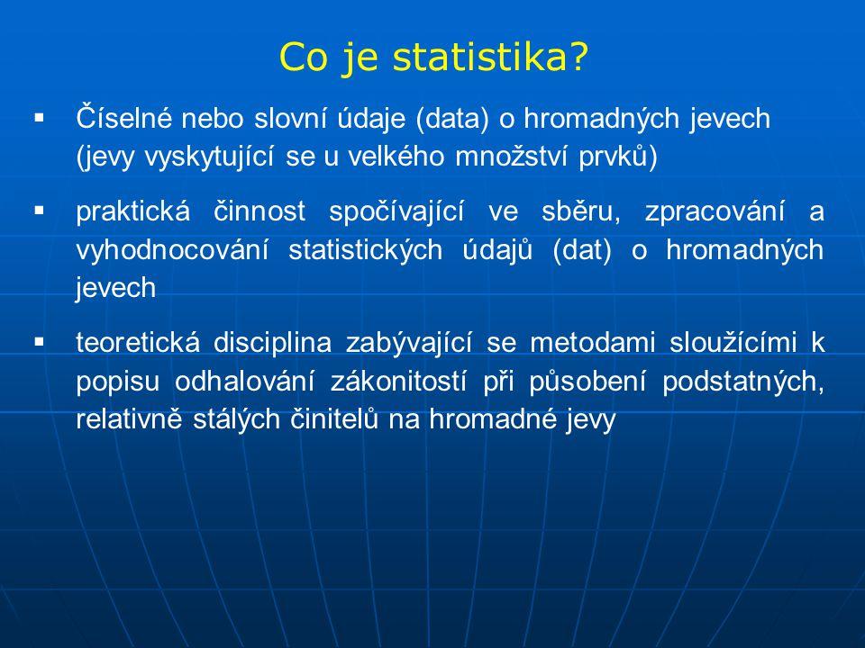 Hromadný jev Hromadný jev – jev vyskytující se v masovém měřítku u velkého počtu prvků (statistických jednotek), skutečnosti, které se vyskytují mnohokrát a mohou se opakovat Vlastnosti statistických jednotek vyjadřují statistické znaky (proměnné).