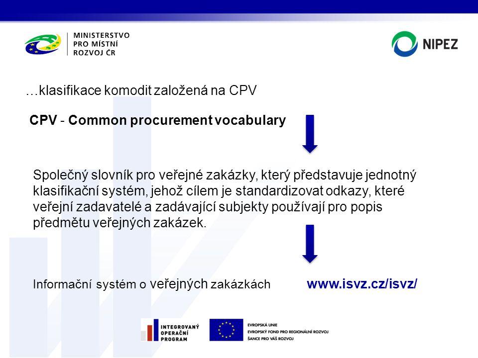 …klasifikace komodit založená na CPV CPV - Common procurement vocabulary Společný slovník pro veřejné zakázky, který představuje jednotný klasifikační