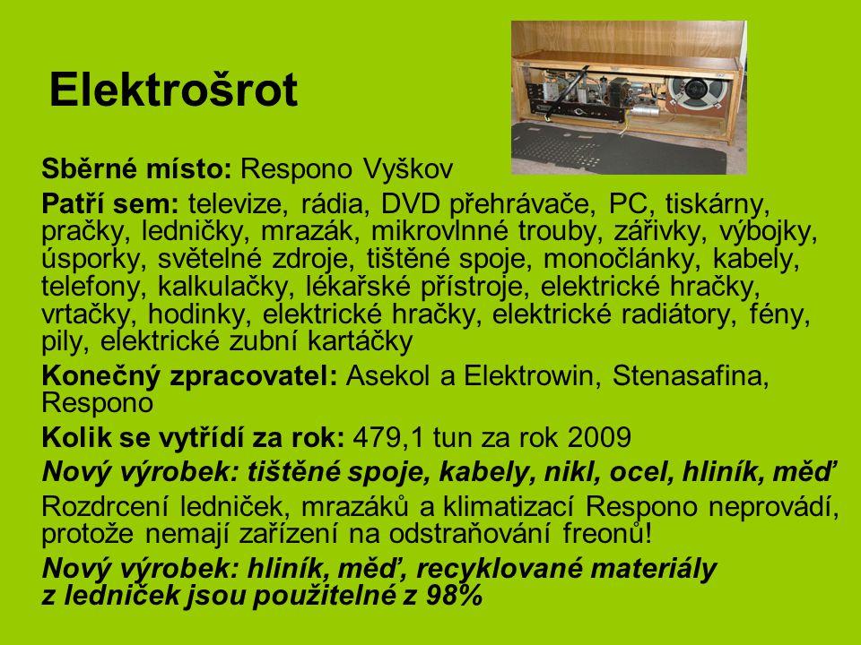 Elektrošrot Sběrné místo: Respono Vyškov Patří sem: televize, rádia, DVD přehrávače, PC, tiskárny, pračky, ledničky, mrazák, mikrovlnné trouby, zářivk