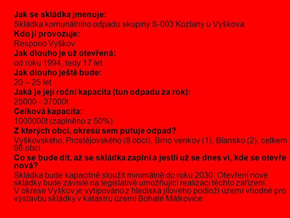 Jak se skládka jmenuje: Skládka komunálního odpadu skupiny S-003 Kozlany u Vyškova Kdo ji provozuje: Respono Vyškov Jak dlouho je už otevřená: od roku
