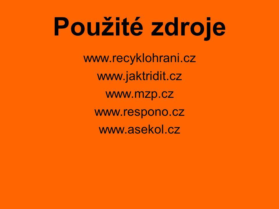 Použité zdroje www.recyklohrani.cz www.jaktridit.cz www.mzp.cz www.respono.cz www.asekol.cz
