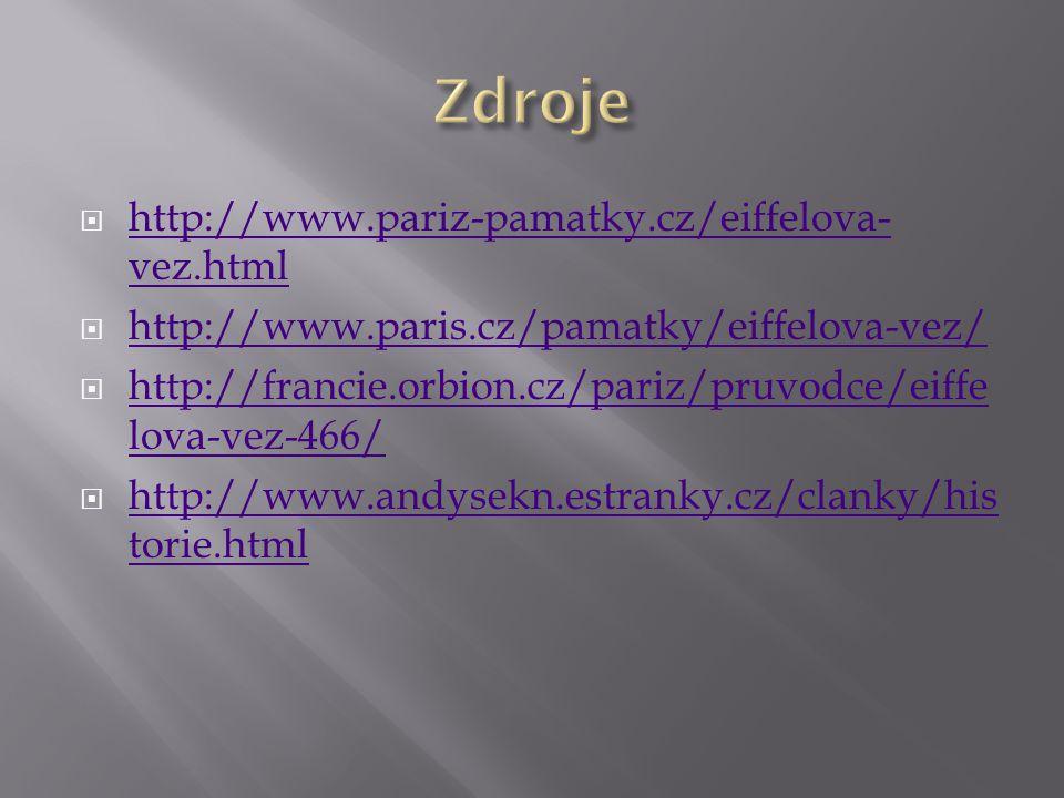  http://www.pariz-pamatky.cz/eiffelova- vez.html http://www.pariz-pamatky.cz/eiffelova- vez.html  http://www.paris.cz/pamatky/eiffelova-vez/ http://
