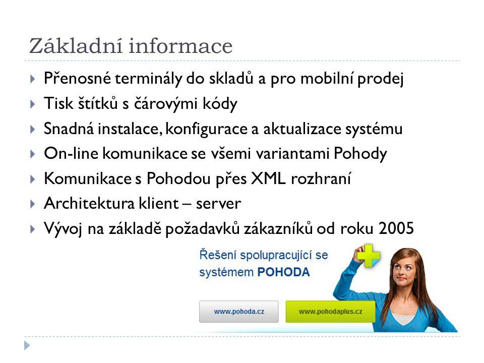 Základní informace  Přenosné terminály do skladů a pro mobilní prodej  Tisk štítků s čárovými kódy  Snadná instalace, konfigurace a aktualizace systému  On-line komunikace se všemi variantami Pohody  Komunikace s Pohodou přes XML rozhraní  Architektura klient – server  Vývoj na základě požadavků zákazníků od roku 2005