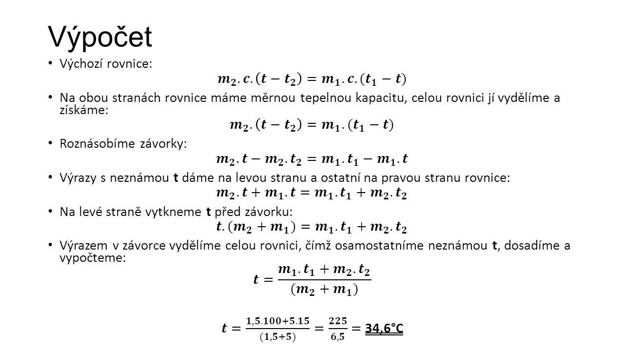 Fyzikální úvaha – porovnání s odhadem • Náš odhad: 40 °C • Vypočtená hodnota: 34,6 °C • Vypočtená hodnota se číselně příliš neliší od našeho prvotního odhadu.
