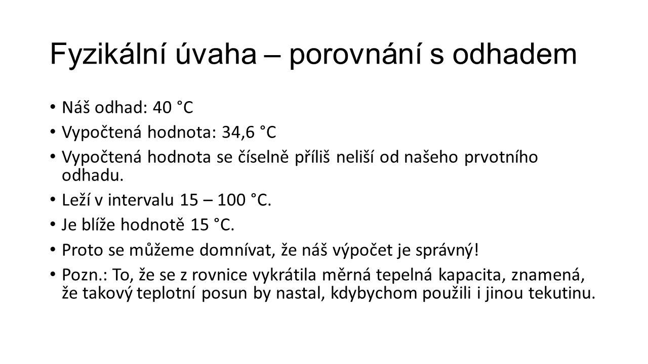 Odpověď: • Do lavoru s pěti litry vody o teplotě 15 °C přilejeme 1,5 litrů vody s teplotou 100 °C.