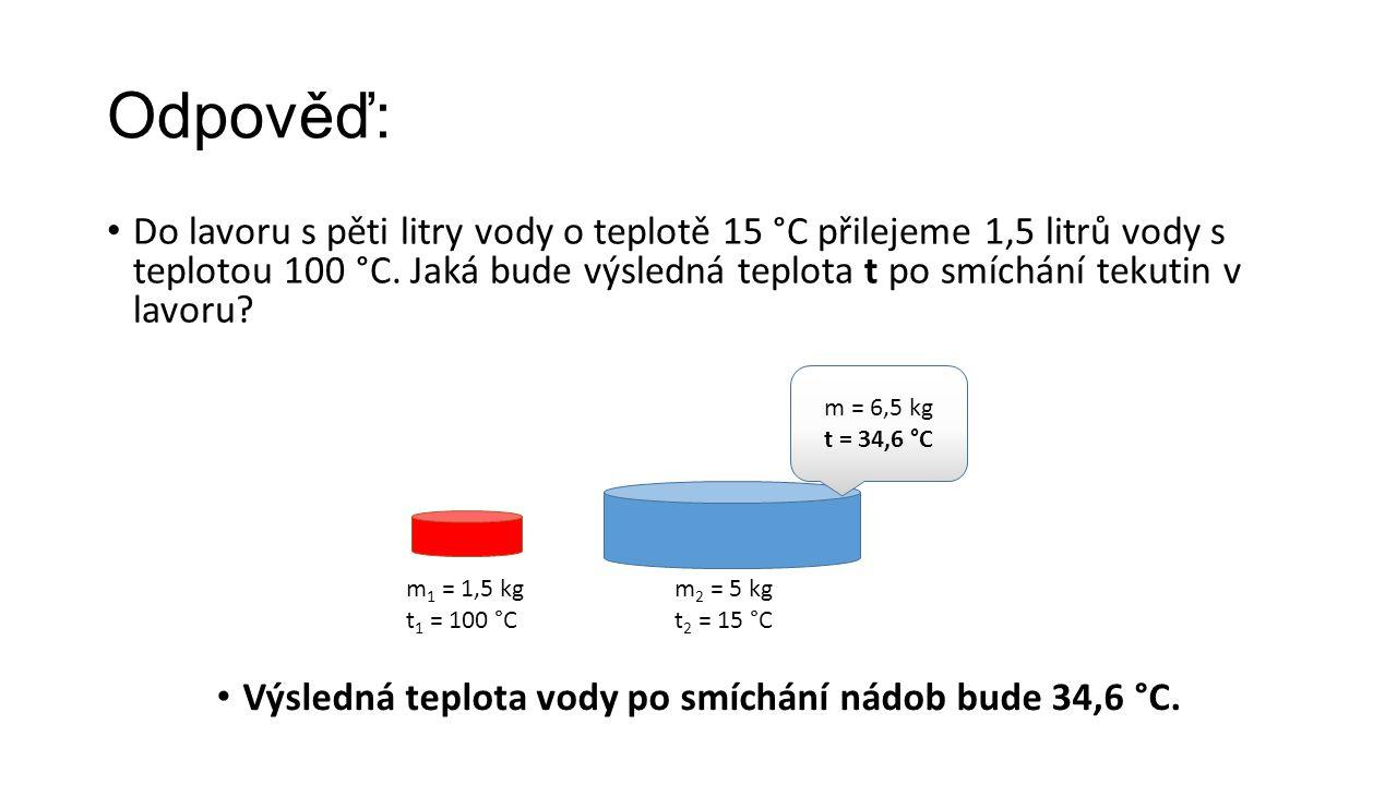 Zamysli se před experimentem… • Naměříš při experimentu tutéž hodnotu, ke které jsme došli výpočtem (34,6 °C).