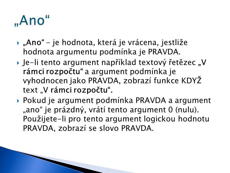 """ """"Ano"""" - je hodnota, která je vrácena, jestliže hodnota argumentu podmínka je PRAVDA.  Je-li tento argument například textový řetězec """"V rámci rozpo"""