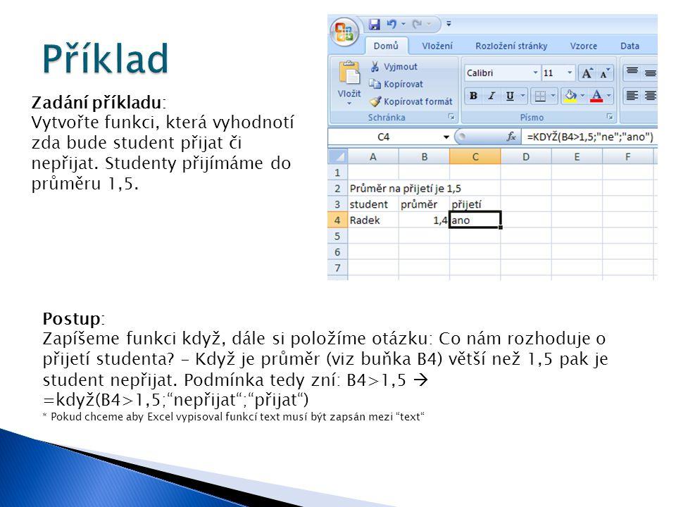 Zadání příkladu: Vytvořte funkci, která vyhodnotí zda bude student přijat či nepřijat. Studenty přijímáme do průměru 1,5. Postup: Zapíšeme funkci když