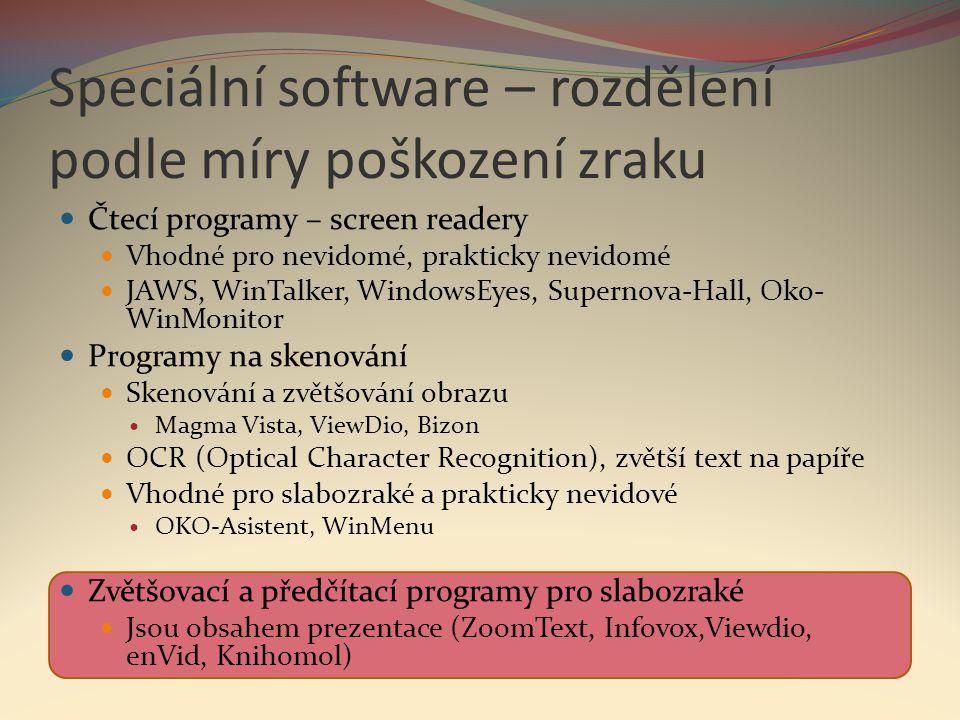 Speciální software – rozdělení podle míry poškození zraku  Čtecí programy – screen readery  Vhodné pro nevidomé, prakticky nevidomé  JAWS, WinTalke