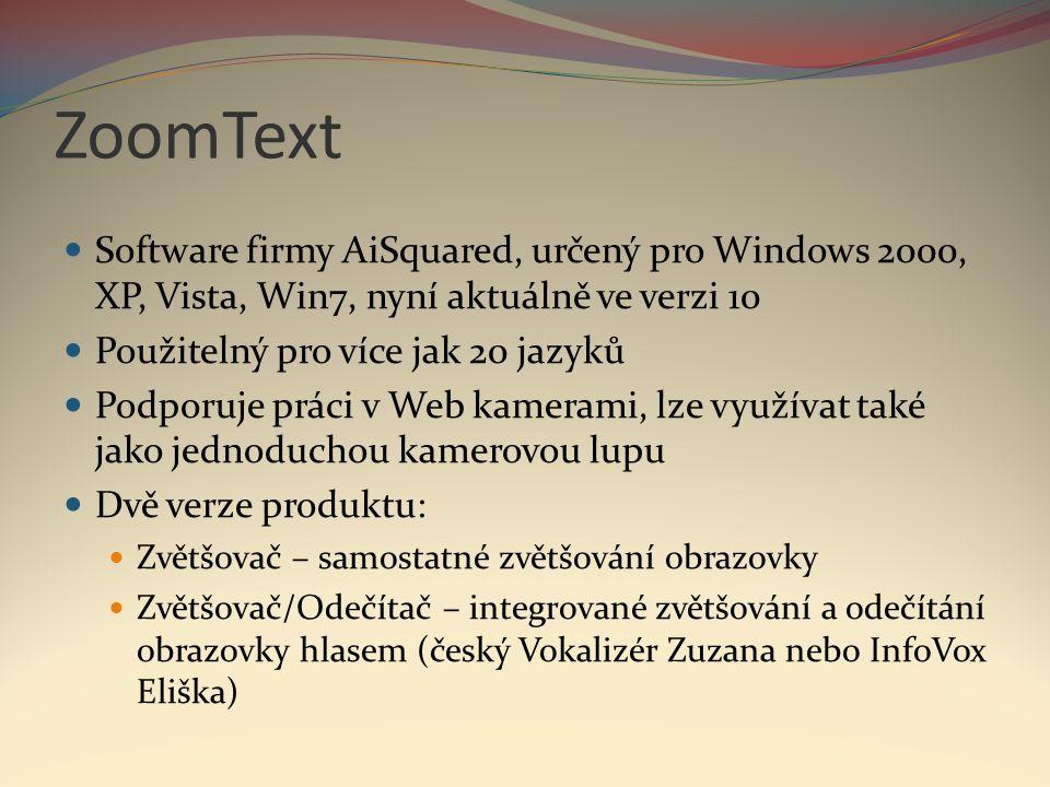 ZoomText  Software firmy AiSquared, určený pro Windows 2000, XP, Vista, Win7, nyní aktuálně ve verzi 10  Použitelný pro více jak 20 jazyků  Podporu