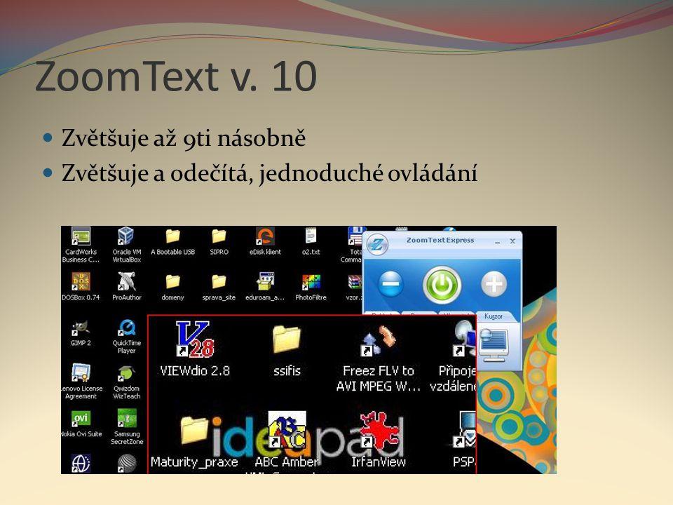 ZoomText v. 10  Zvětšuje až 9ti násobně  Zvětšuje a odečítá, jednoduché ovládání