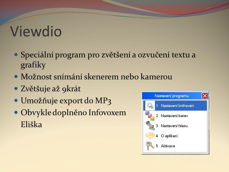 Viewdio  Speciální program pro zvětšení a ozvučení textu a grafiky  Možnost snímání skenerem nebo kamerou  Zvětšuje až 9krát  Umožňuje export do M