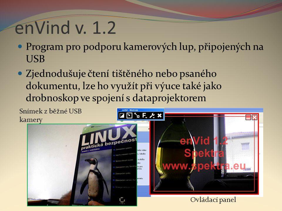 enVind v. 1.2  Program pro podporu kamerových lup, připojených na USB  Zjednodušuje čtení tištěného nebo psaného dokumentu, lze ho využít při výuce