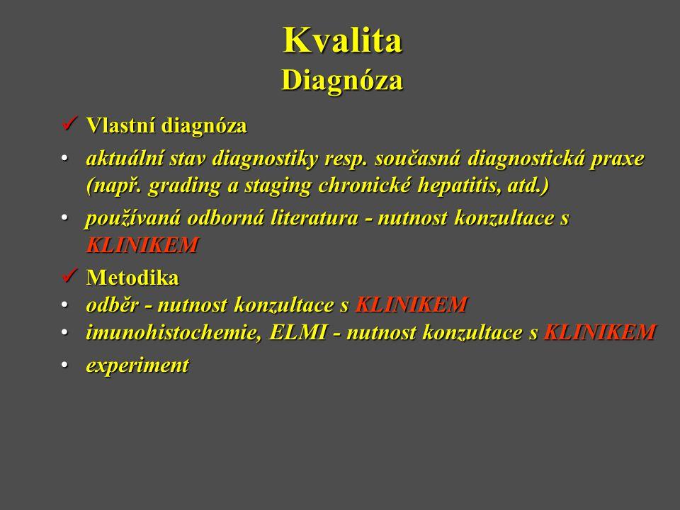 Kvalita Diagnóza  Vlastní diagnóza •aktuální stav diagnostiky resp. současná diagnostická praxe (např. grading a staging chronické hepatitis, atd.) •